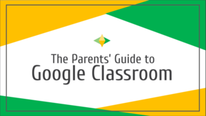 Google Classroom Parent and Student Guide